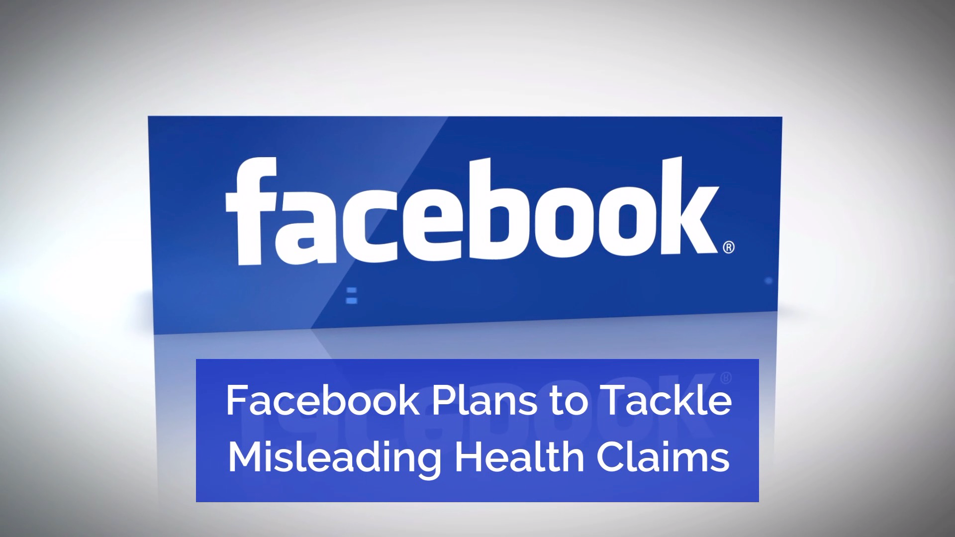 Facebook Addresses Posts Related To False Health Claims