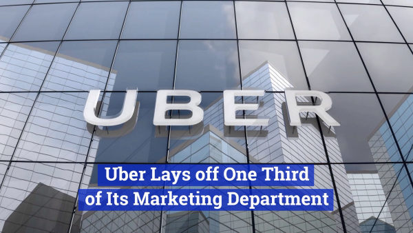 Uber Is Letting A Chunk Of Its Marketing Department Go