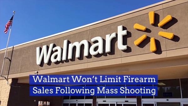Walmart Maintains It's Firearm Sales Rules Following El Paso Shooting