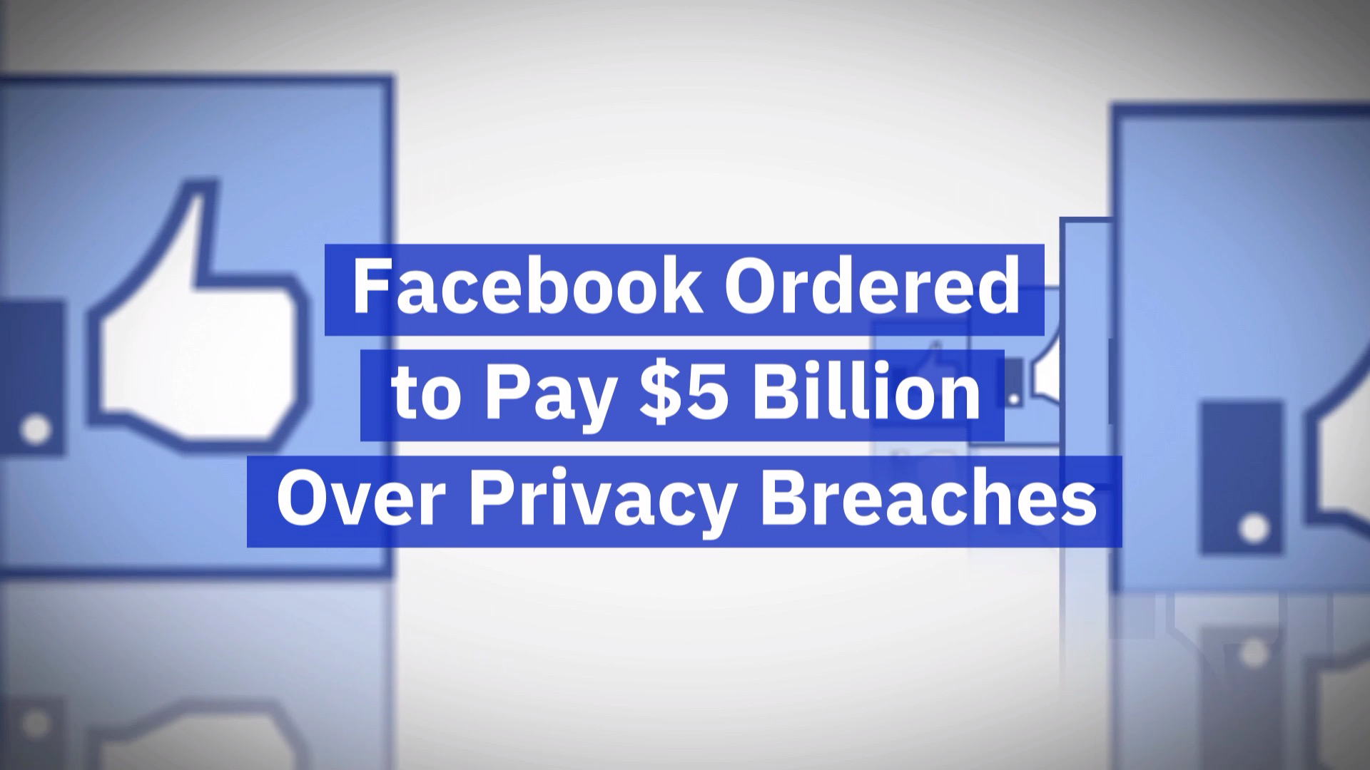 Facebook's Privacy Breach Is Going To Cost Them Billions